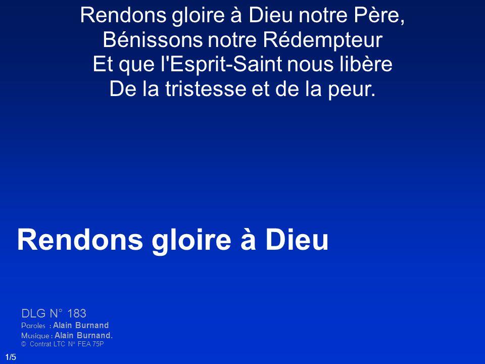 Rendons gloire à Dieu DLG N° 183 Paroles : Alain Burnand Musique : Alain Burnand.