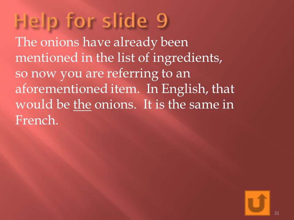 The onions have already been mentioned in the list of ingredients, so now you are referring to an aforementioned item.