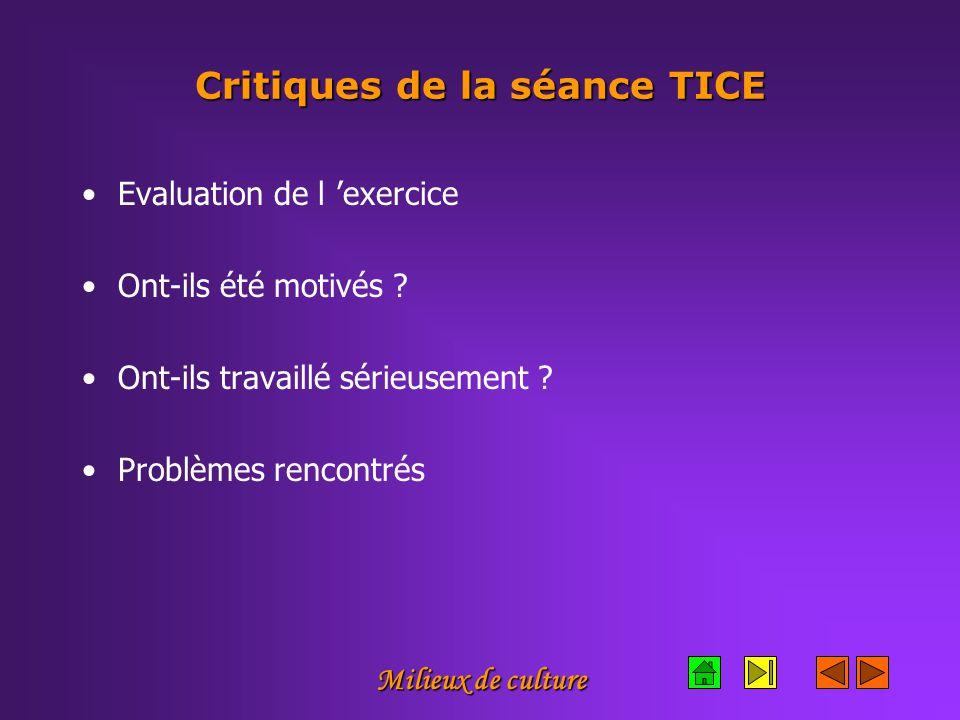 Milieux de culture Critiques de la séance TICE Evaluation de l 'exercice Ont-ils été motivés .