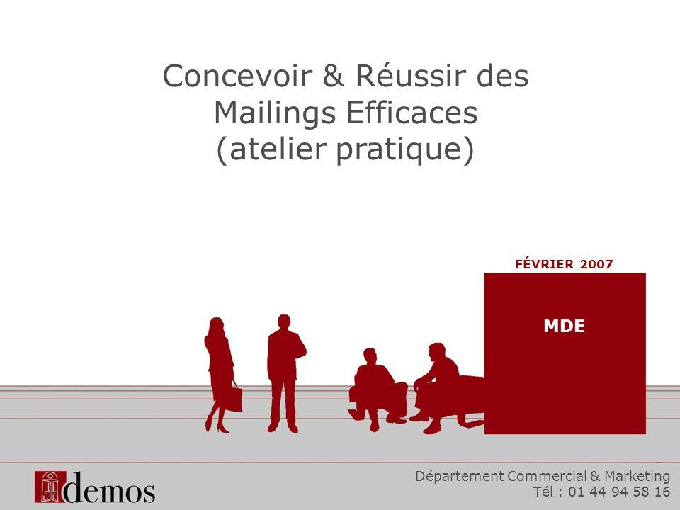 Concevoir & Réussir des Mailings Efficaces (atelier pratique) FÉVRIER 2007 Département Commercial & Marketing Tél : 01 44 94 58 16 MDE