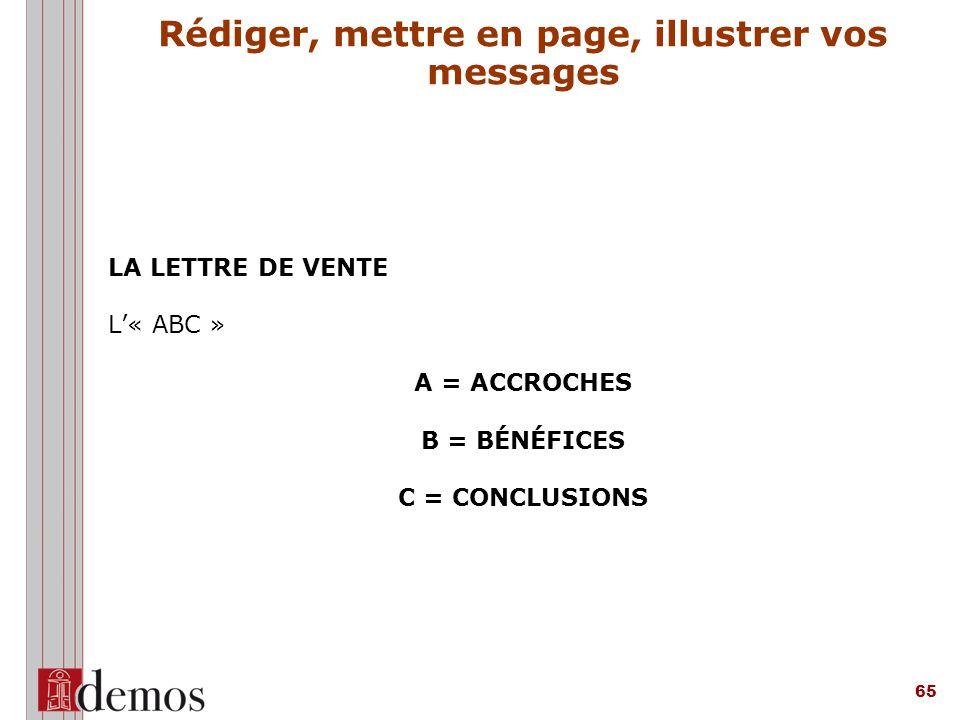 65 LA LETTRE DE VENTE L'« ABC » A = ACCROCHES B = BÉNÉFICES C = CONCLUSIONS Rédiger, mettre en page, illustrer vos messages