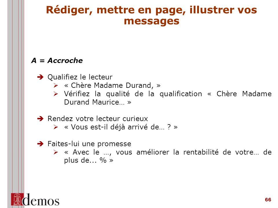 66 A = Accroche  Qualifiez le lecteur Ø « Chère Madame Durand, » Ø Vérifiez la qualité de la qualification « Chère Madame Durand Maurice… »  Rendez votre lecteur curieux Ø « Vous est-il déjà arrivé de… .