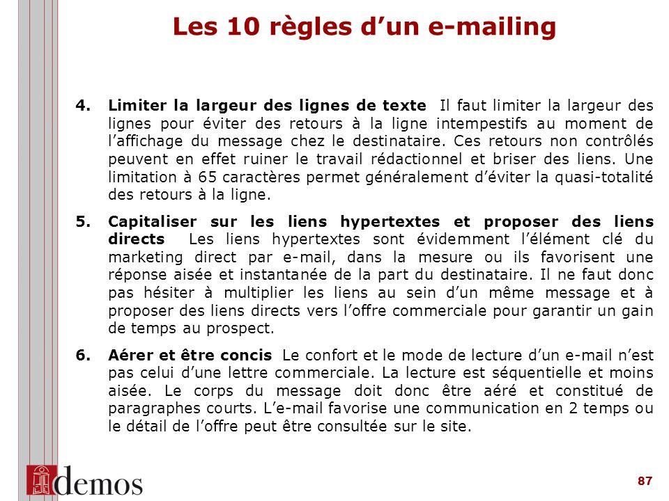 87 4.Limiter la largeur des lignes de texte Il faut limiter la largeur des lignes pour éviter des retours à la ligne intempestifs au moment de l'affichage du message chez le destinataire.