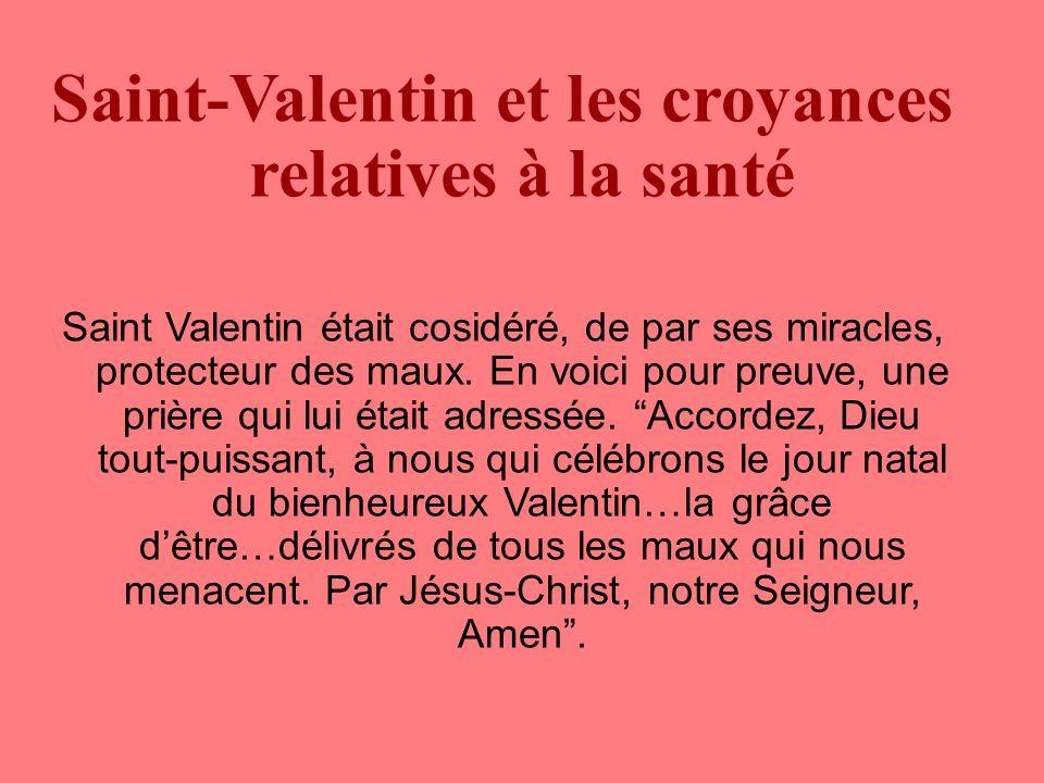 Saint-Valentin et les croyances relatives à la santé Saint Valentin était cosidéré, de par ses miracles, protecteur des maux.