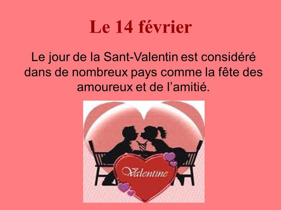 Le 14 février Le jour de la Sant-Valentin est considéré dans de nombreux pays comme la fête des amoureux et de l'amitié.