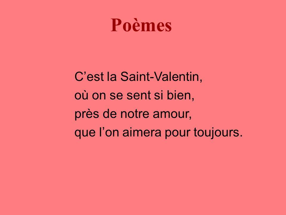 C'est la Saint-Valentin, où on se sent si bien, près de notre amour, que l'on aimera pour toujours.