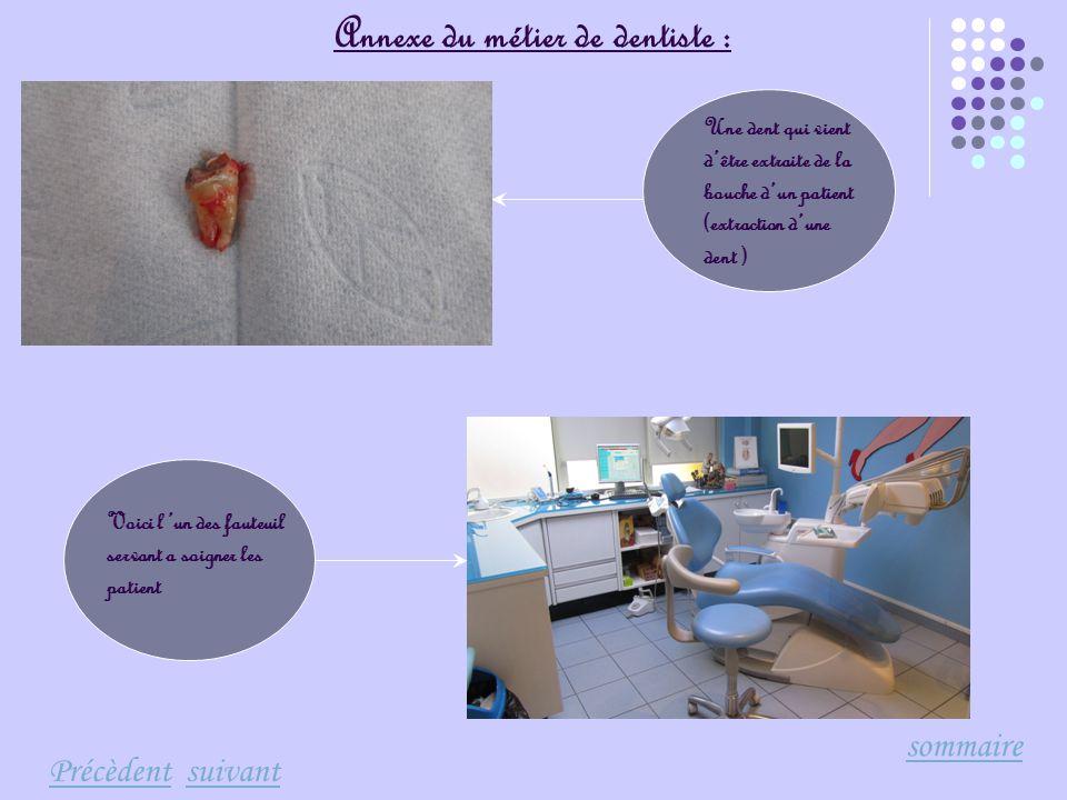 PrécèdentPrécèdent suivantsuivant sommaire Voici l'un des fauteuil servant a soigner les patient Annexe du métier de dentiste : Une dent qui vient d'ê
