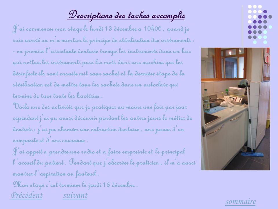 Descriptions des taches accomplis Précèdent Précèdent suivant suivant sommaire J'ai commencer mon stage le lundi 13 décembre a 10h00, quand je suis ar