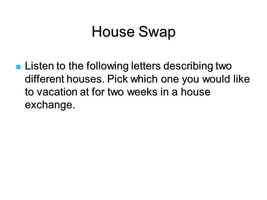 House Swap Listen to the following letters describing two different houses.