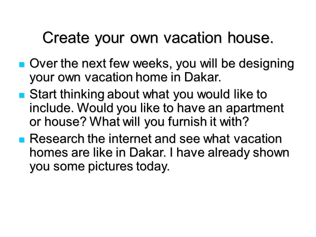 Create your own vacation house.