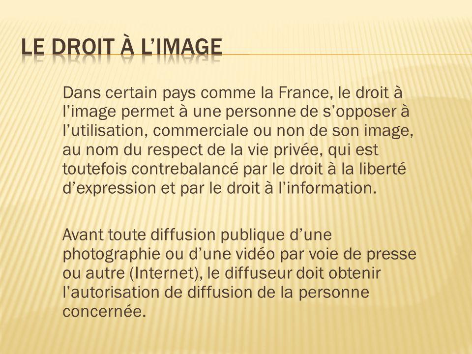 Dans certain pays comme la France, le droit à l'image permet à une personne de s'opposer à l'utilisation, commerciale ou non de son image, au nom du respect de la vie privée, qui est toutefois contrebalancé par le droit à la liberté d'expression et par le droit à l'information.