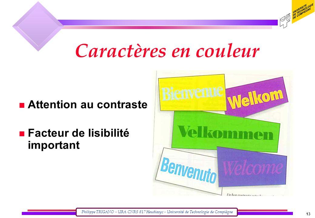 Philippe TRIGANO - URA CNRS 817 Heudiasyc - Université de Technologie de Compiègne 13 Caractères en couleur n Attention au contraste n Facteur de lisibilité important