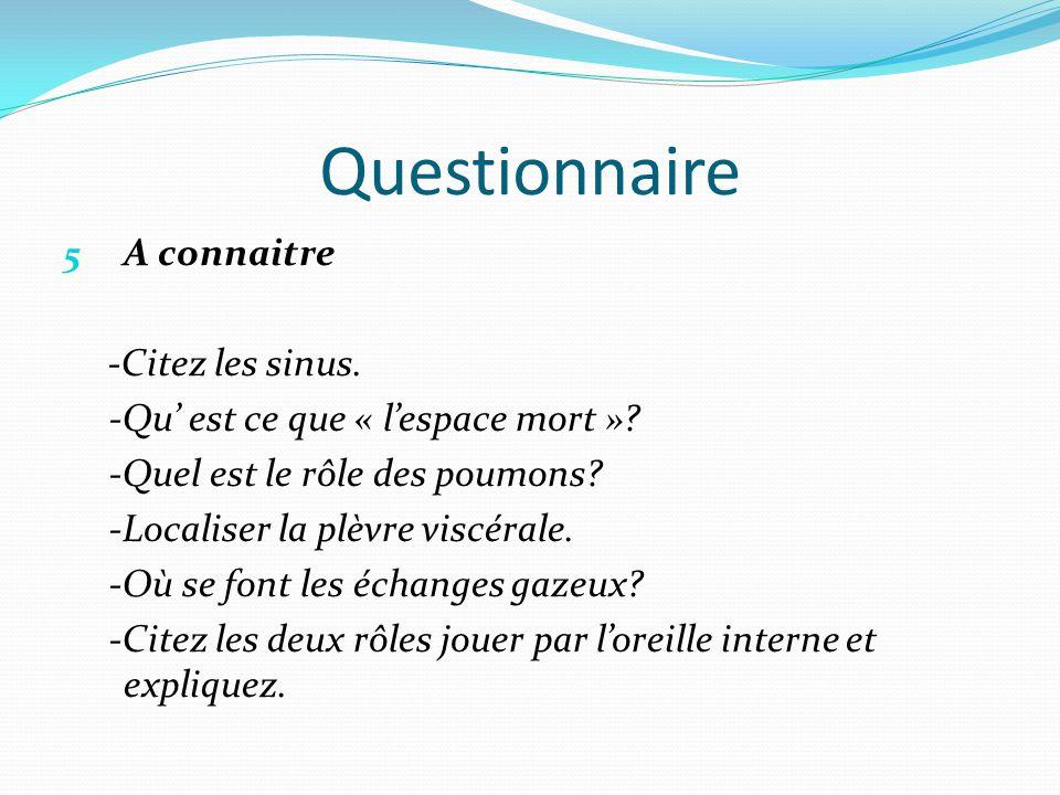 Questionnaire 5 A connaitre -Citez les sinus.-Qu' est ce que « l'espace mort ».