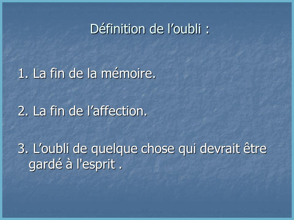 Définition de l'oubli : Définition de l'oubli : 1.