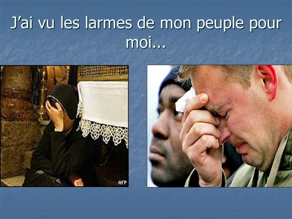 J'ai vu les larmes de mon peuple pour moi...