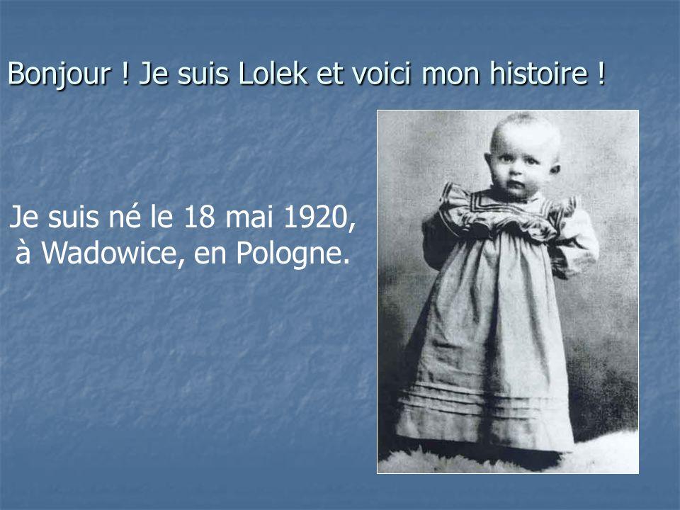 Bonjour ! Je suis Lolek et voici mon histoire ! Je suis né le 18 mai 1920, à Wadowice, en Pologne.