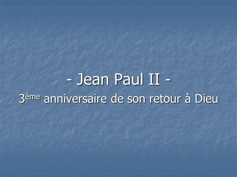 - Jean Paul II - 3 ème anniversaire de son retour à Dieu