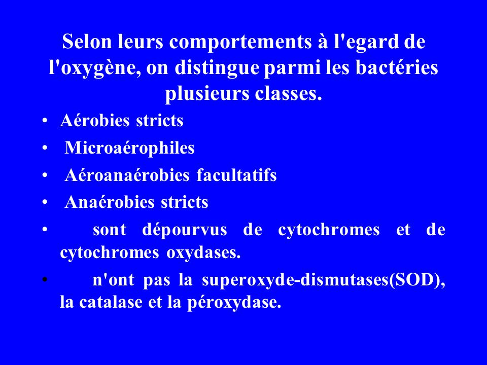Selon leurs comportements à l egard de l oxygène, on distingue parmi les bactéries plusieurs classes.