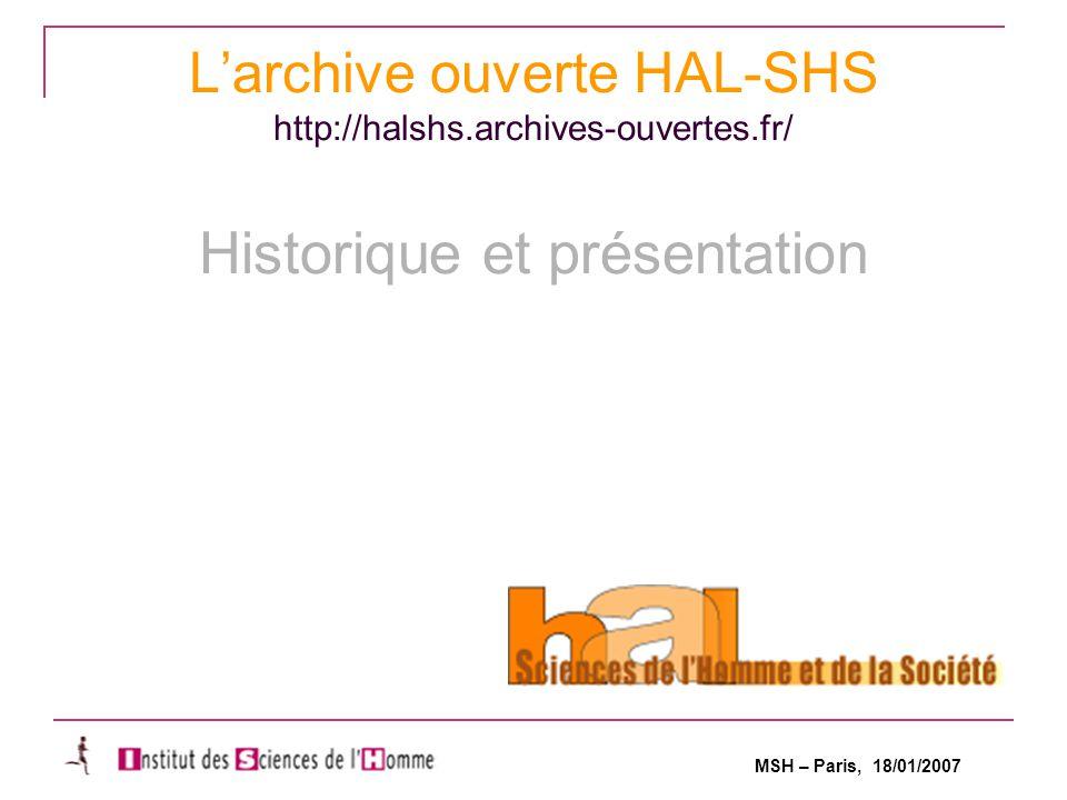 MSH – Paris, 18/01/2007 L'archive ouverte HAL-SHS http://halshs.archives-ouvertes.fr/ Historique et présentation
