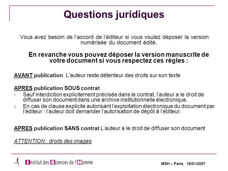 MSH – Paris, 18/01/2007 Questions juridiques Vous avez besoin de l'accord de l'éditeur si vous voulez déposer la version numérisée du document édité.