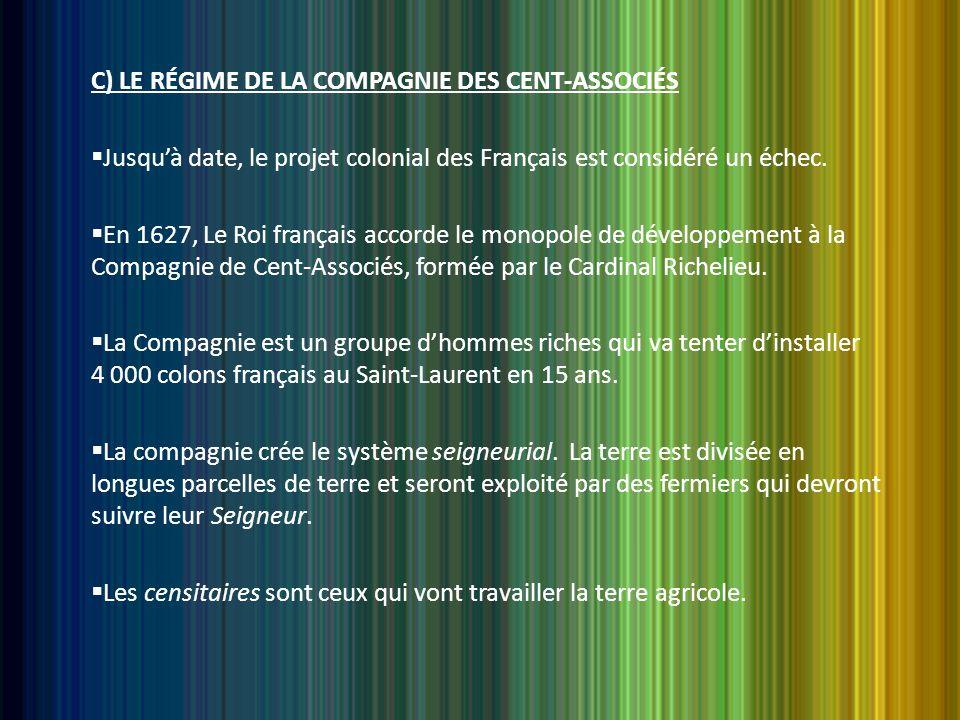 C) LE RÉGIME DE LA COMPAGNIE DES CENT-ASSOCIÉS  Jusqu'à date, le projet colonial des Français est considéré un échec.