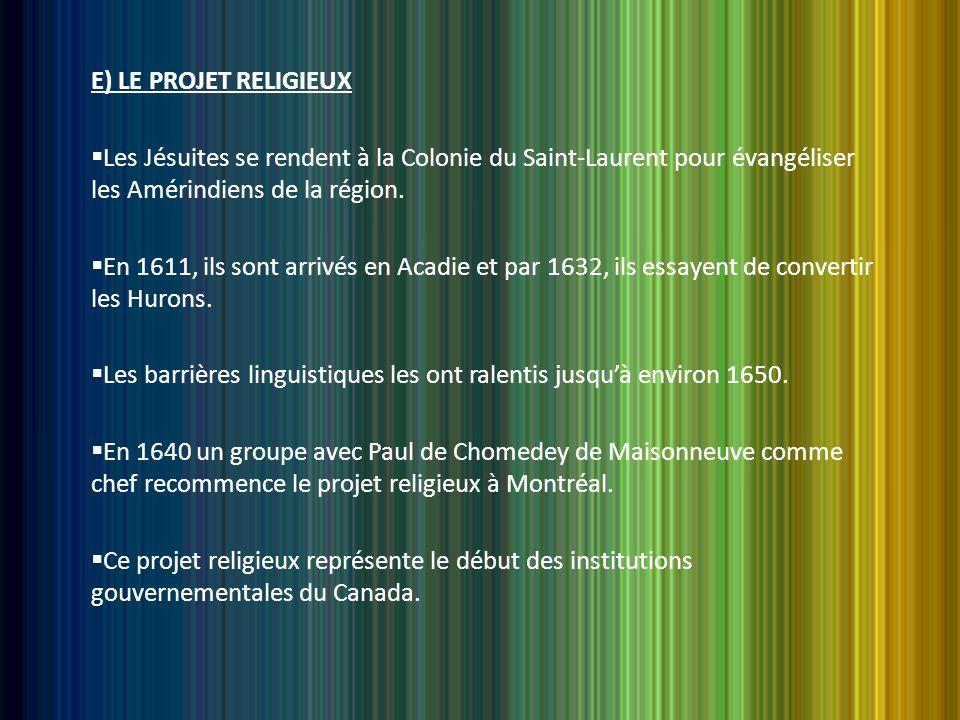 E) LE PROJET RELIGIEUX  Les Jésuites se rendent à la Colonie du Saint-Laurent pour évangéliser les Amérindiens de la région.