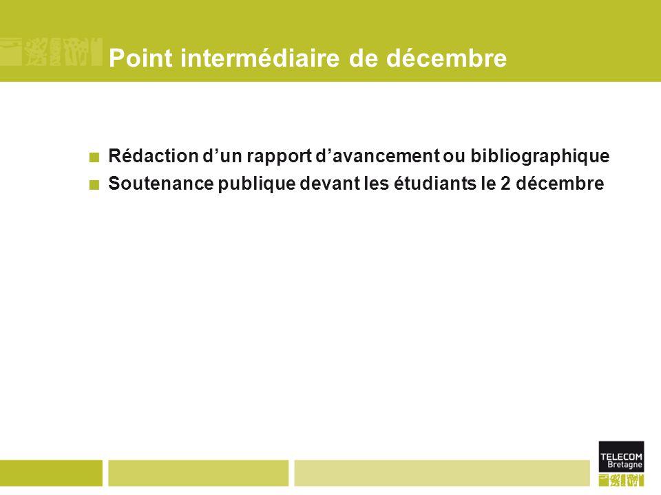 Point intermédiaire de décembre Rédaction d'un rapport d'avancement ou bibliographique Soutenance publique devant les étudiants le 2 décembre