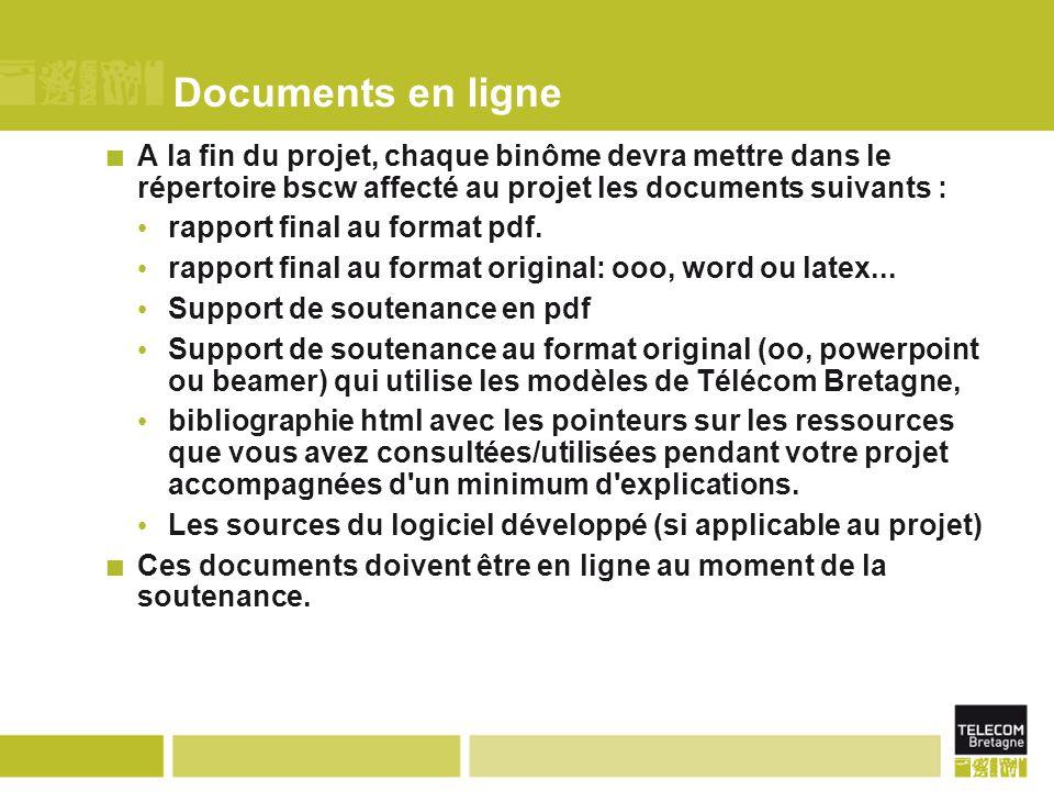 Documents en ligne A la fin du projet, chaque binôme devra mettre dans le répertoire bscw affecté au projet les documents suivants : rapport final au format pdf.