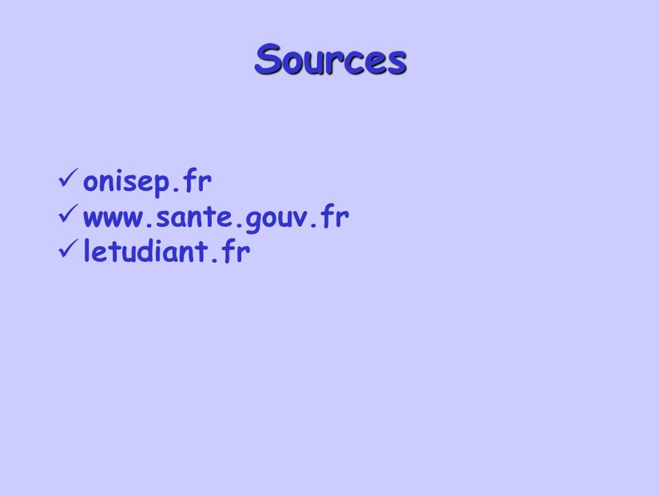 Sources onisep.fr www.sante.gouv.fr letudiant.fr