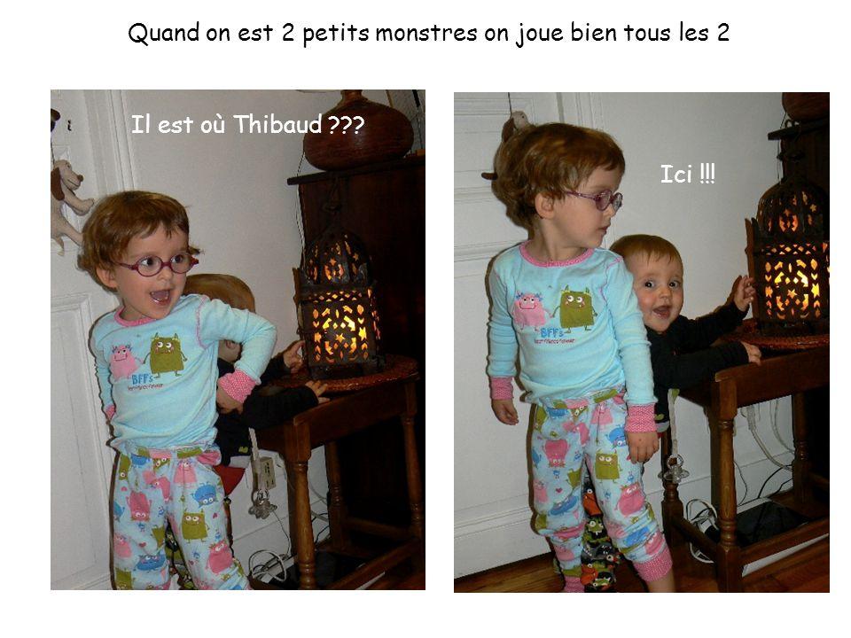 Quand on est 2 petits monstres on joue bien tous les 2 Il est où Thibaud Ici !!!
