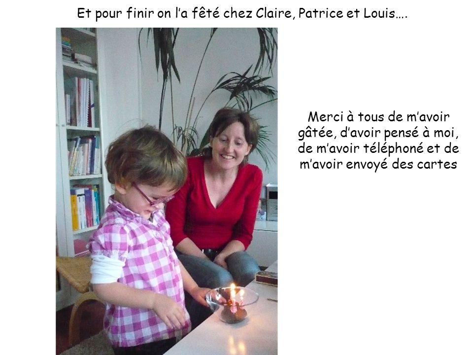Et pour finir on l'a fêté chez Claire, Patrice et Louis….