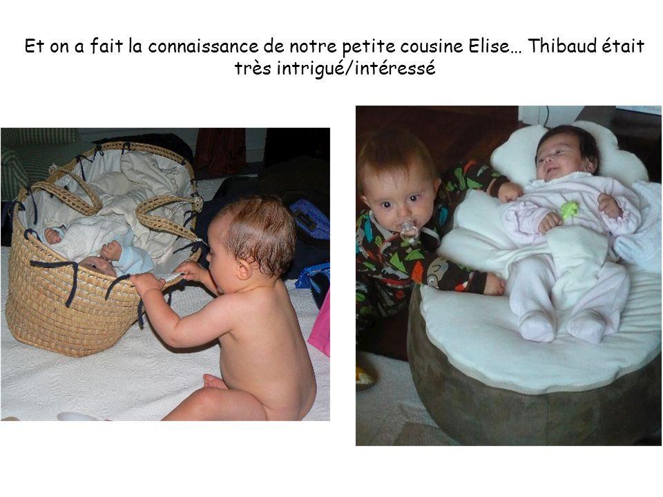 Et on a fait la connaissance de notre petite cousine Elise… Thibaud était très intrigué/intéressé