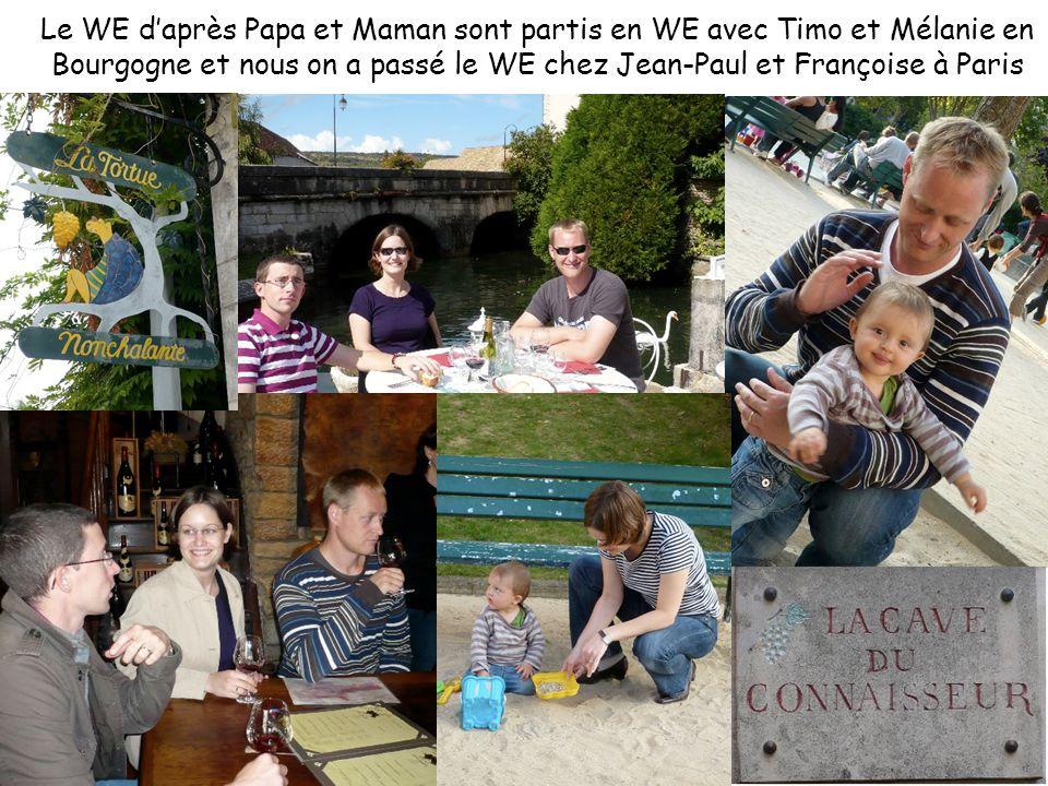 Le WE d'après Papa et Maman sont partis en WE avec Timo et Mélanie en Bourgogne et nous on a passé le WE chez Jean-Paul et Françoise à Paris