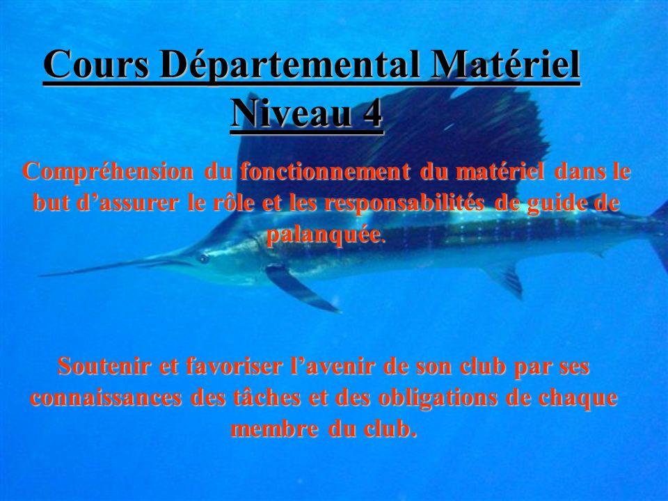 Cours Départemental Matériel Niveau 4 Compréhension du fonctionnement du matériel dans le but d'assurer le rôle et les responsabilités de guide de palanquée.