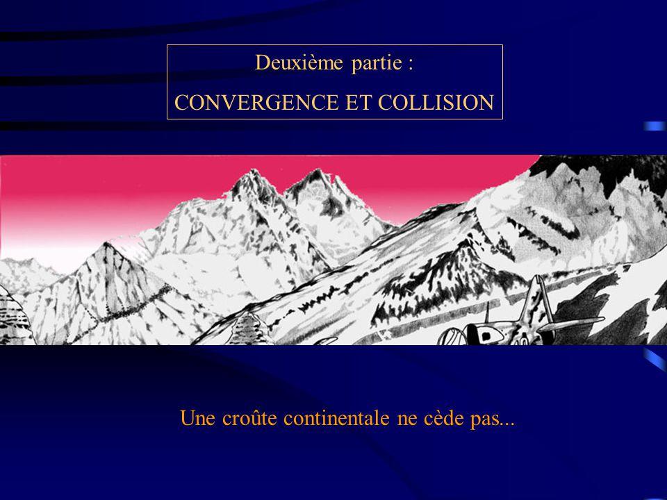 Deuxième partie : CONVERGENCE ET COLLISION Une croûte continentale ne cède pas...