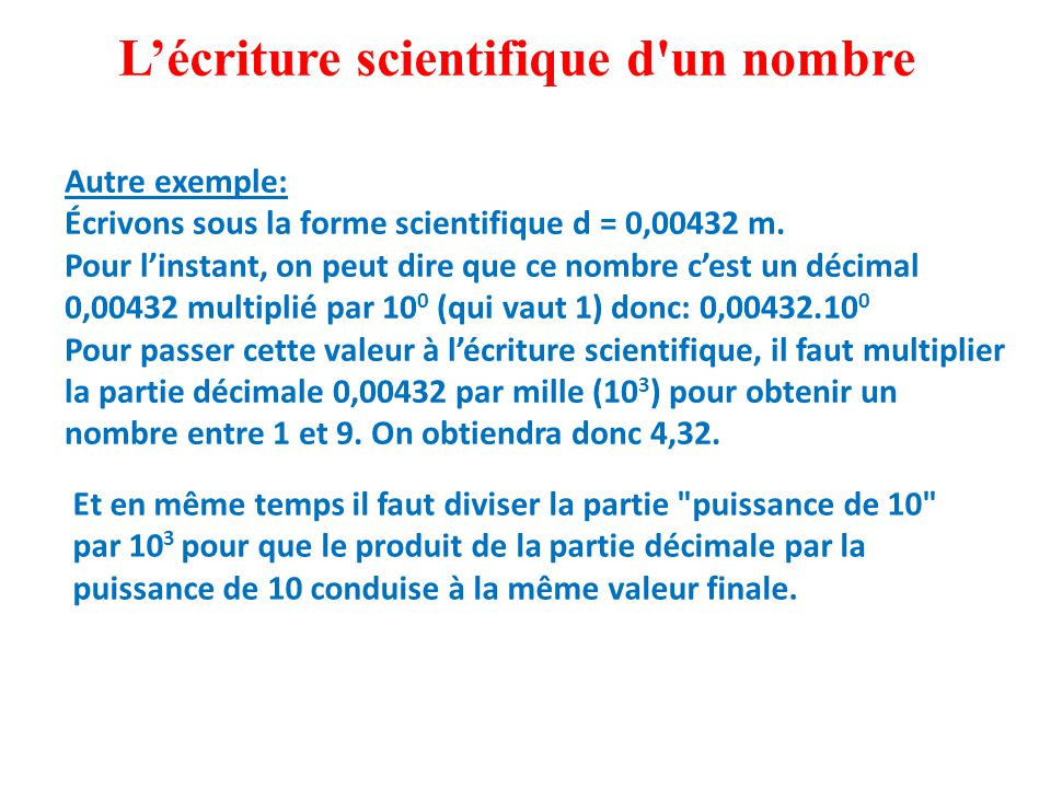 Autre exemple: Écrivons sous la forme scientifique d = 0,00432 m.