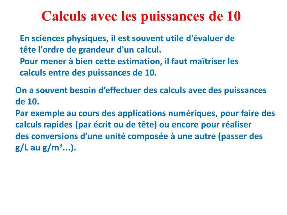 Calculs avec les puissances de 10 En sciences physiques, il est souvent utile d évaluer de tête l ordre de grandeur d un calcul.