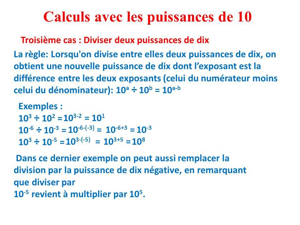Dans ce dernier exemple on peut aussi remplacer la division par la puissance de dix négative, en remarquant que diviser par 10 -5 revient à multiplier par 10 5.