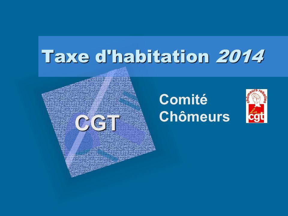 Taxe d habitation 2014 Comité Chômeurs CGT Pour insérer le logo de votre société sur cette diapositive : Dans le menu Insertion, cliquez sur Image.