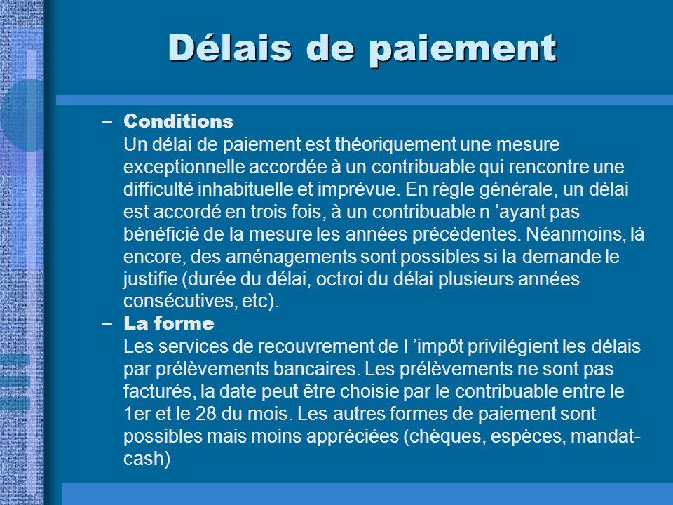 Délais de paiement –Conditions Un délai de paiement est théoriquement une mesure exceptionnelle accordée à un contribuable qui rencontre une difficulté inhabituelle et imprévue.