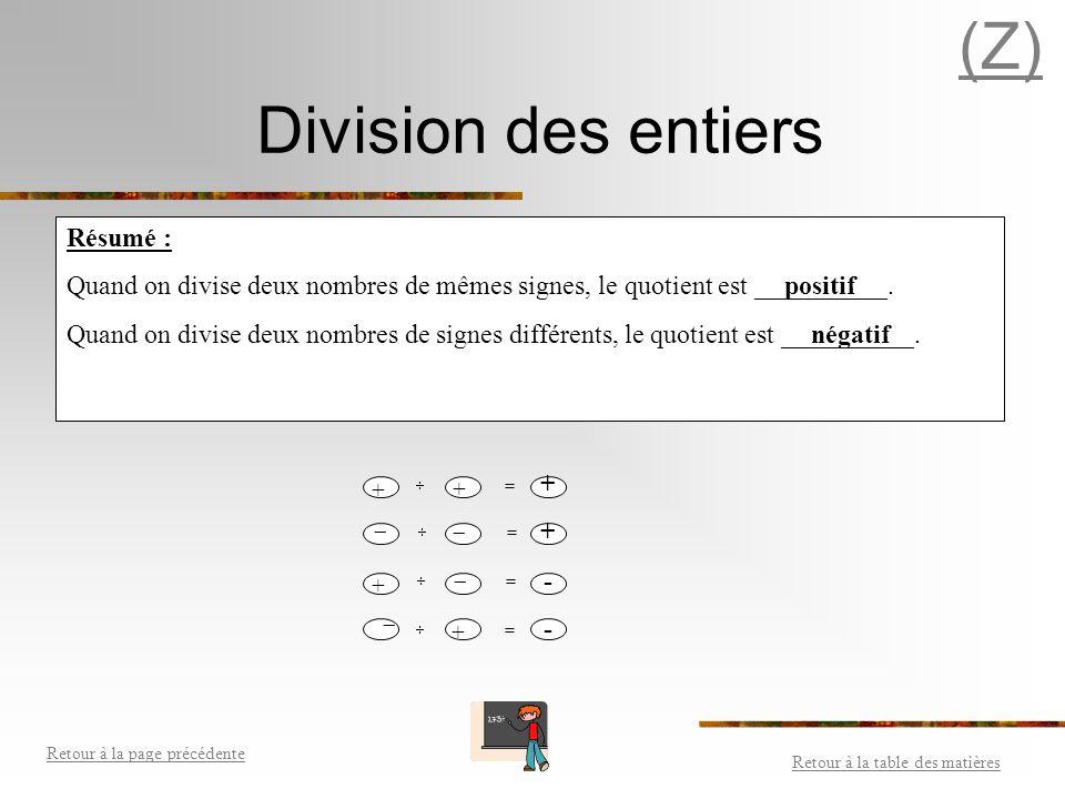 Multiplication des entiers Retour à la table des matières Retour à la page précédente (Z) Résumé : Quand on multiplie deux nombres de mêmes signes, le