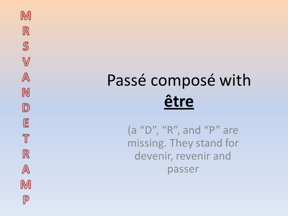 Passé composé with être (a D , R , and P are missing.