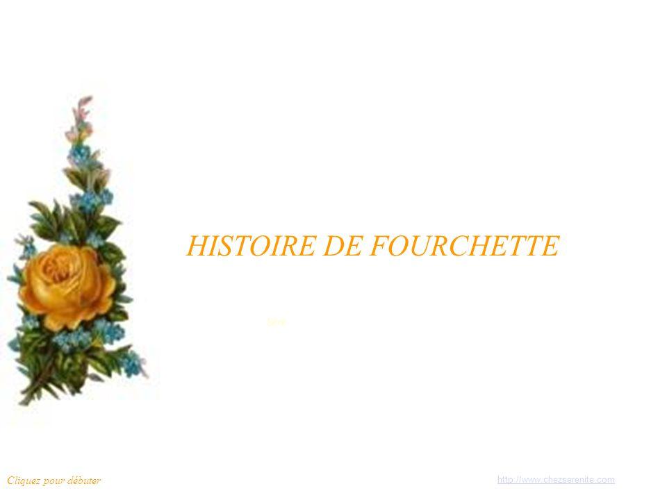 Séré HISTOIRE DE FOURCHETTE Cliquez pour débuter http://www.chezserenite.com