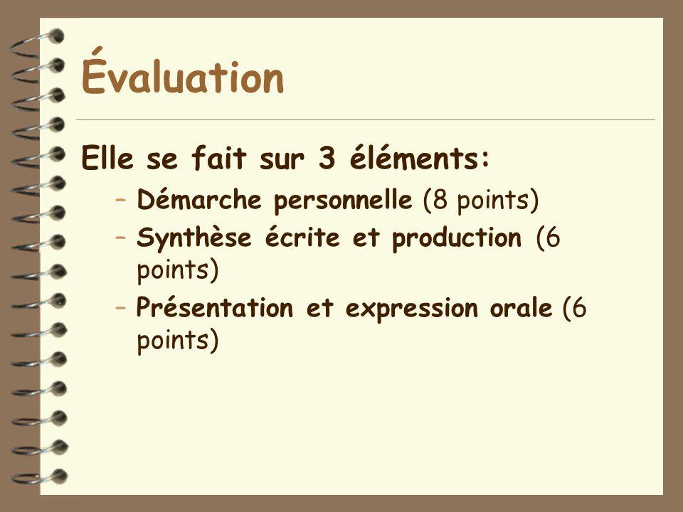 Évaluation Elle se fait sur 3 éléments: –Démarche personnelle (8 points) –Synthèse écrite et production (6 points) –Présentation et expression orale (6 points)