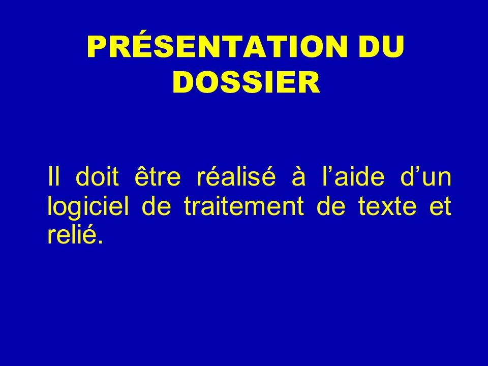 PRÉSENTATION DU DOSSIER Il doit être réalisé à l'aide d'un logiciel de traitement de texte et relié.