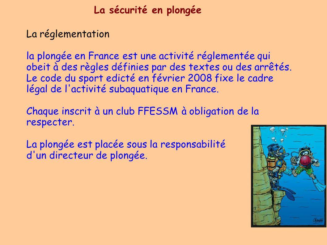 La sécurité en plongée La réglementation la plongée en France est une activité réglementée qui obeit à des règles définies par des textes ou des arrêtés.