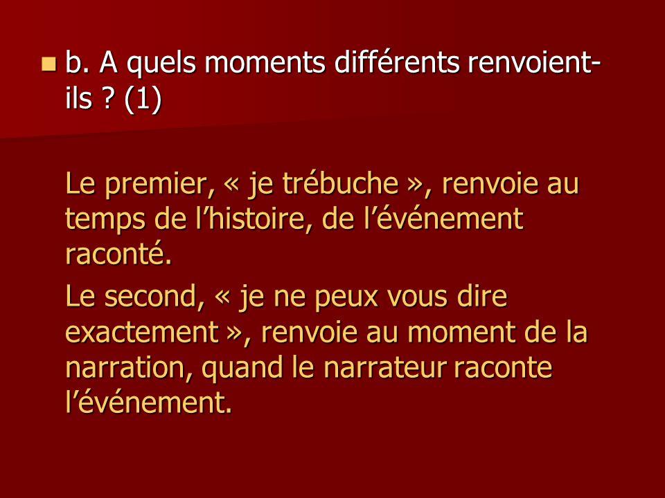 b.A quels moments différents renvoient- ils . (1) b.