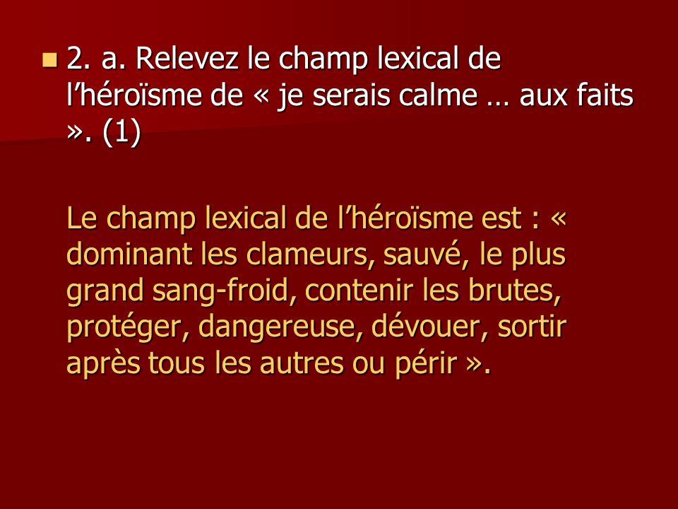 2.a. Relevez le champ lexical de l'héroïsme de « je serais calme … aux faits ».