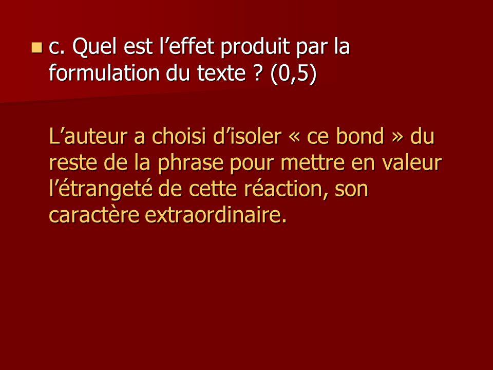 c.Quel est l'effet produit par la formulation du texte .