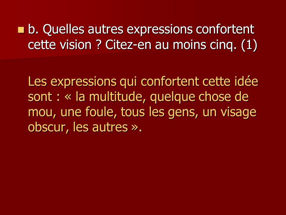 b.Quelles autres expressions confortent cette vision .